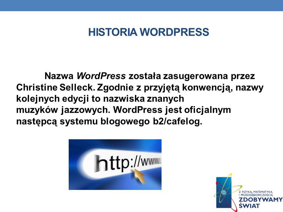 HISTORIA WORDPRESS Nazwa WordPress została zasugerowana przez Christine Selleck. Zgodnie z przyjętą konwencją, nazwy kolejnych edycji to nazwiska znan