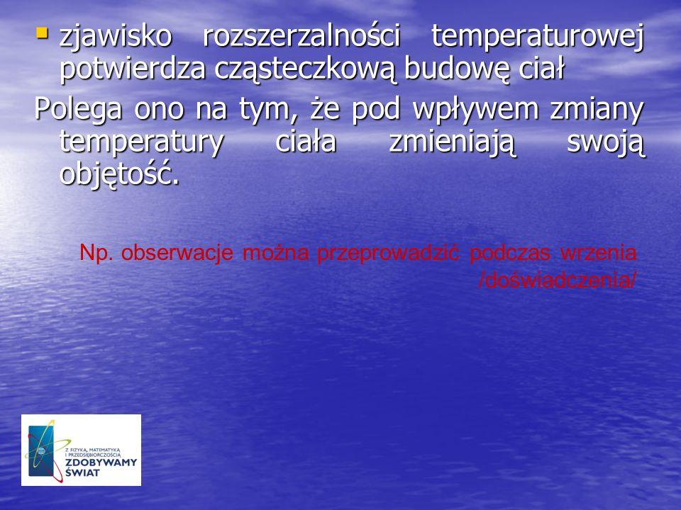 zjawisko rozszerzalności temperaturowej potwierdza cząsteczkową budowę ciał zjawisko rozszerzalności temperaturowej potwierdza cząsteczkową budowę cia