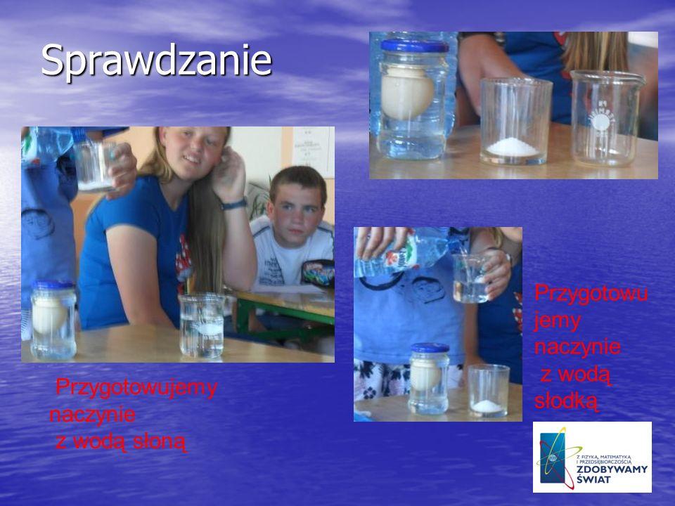 Sprawdzanie Przygotowujemy naczynie z wodą słoną Przygotowu jemy naczynie z wodą słodką