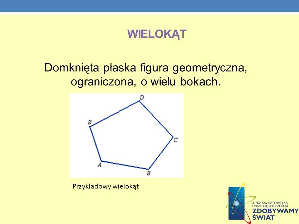WIELOKĄT Domknięta płaska figura geometryczna, ograniczona, o wielu bokach. Przykładowy wielokąt