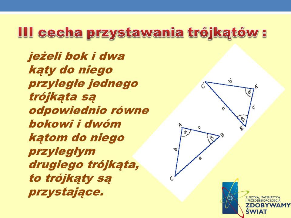 jeżeli bok i dwa kąty do niego przyległe jednego trójkąta są odpowiednio równe bokowi i dwóm kątom do niego przyległym drugiego trójkąta, to trójkąty