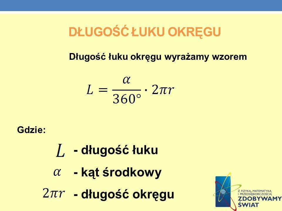 DŁUGOŚĆ ŁUKU OKRĘGU Długość łuku okręgu wyrażamy wzorem Gdzie: - długość łuku - kąt środkowy - długość okręgu