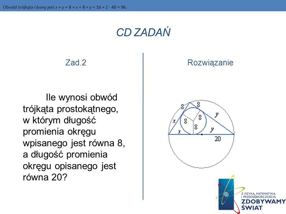 CD ZADAŃ Zad.2 Ile wynosi obwód trójkąta prostokątnego, w którym długość promienia okręgu wpisanego jest równa 8, a długość promienia okręgu opisanego