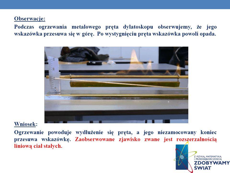 Obserwacje: Podczas ogrzewania metalowego pręta dylatoskopu obserwujemy, że jego wskazówka przesuwa się w górę. Po wystygnięciu pręta wskazówka powoli