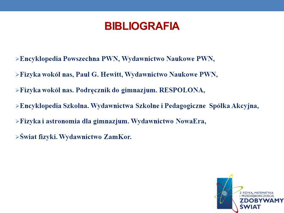 BIBLIOGRAFIA Encyklopedia Powszechna PWN, Wydawnictwo Naukowe PWN, Fizyka wokół nas, Paul G. Hewitt, Wydawnictwo Naukowe PWN, Fizyka wokół nas. Podręc