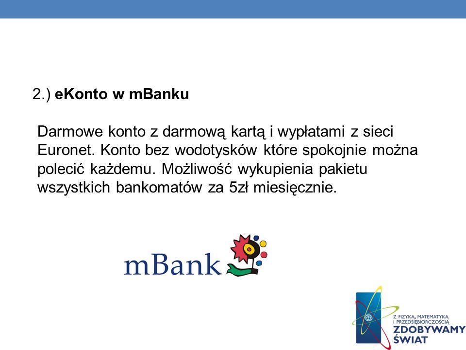 2.) eKonto w mBanku Darmowe konto z darmową kartą i wypłatami z sieci Euronet. Konto bez wodotysków które spokojnie można polecić każdemu. Możliwość w