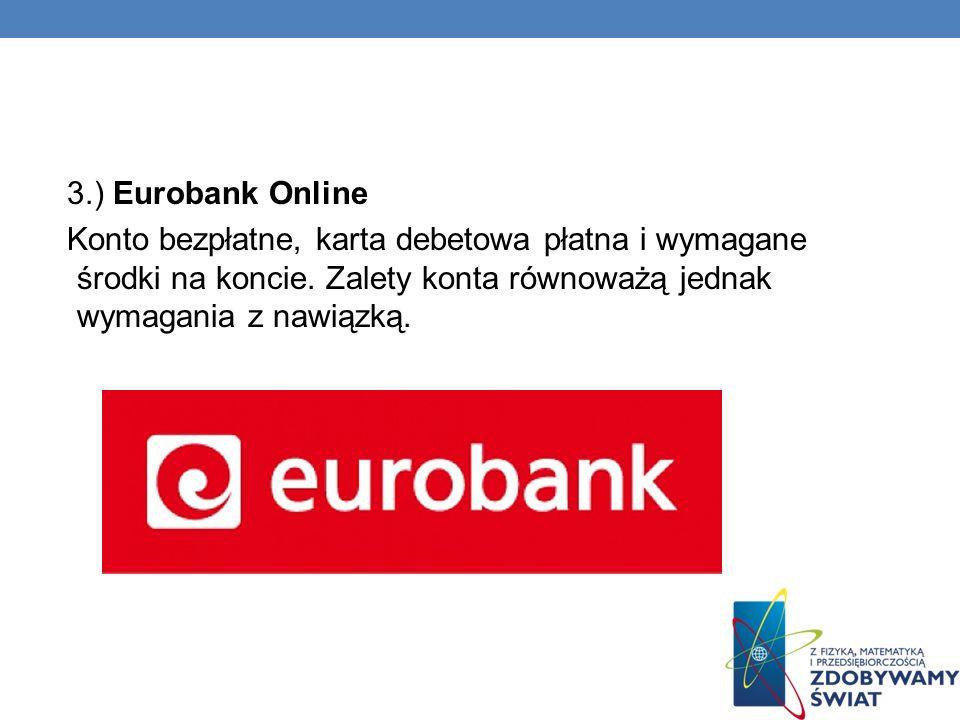 3.) Eurobank Online Konto bezpłatne, karta debetowa płatna i wymagane środki na koncie. Zalety konta równoważą jednak wymagania z nawiązką.