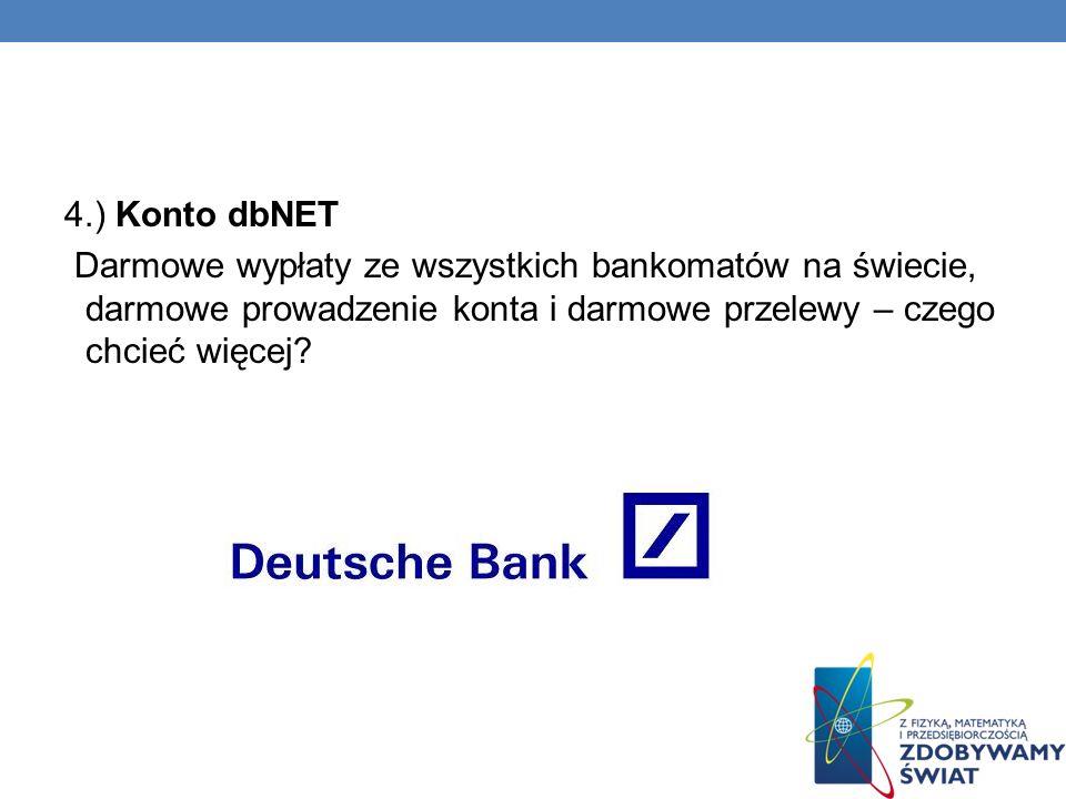 4.) Konto dbNET Darmowe wypłaty ze wszystkich bankomatów na świecie, darmowe prowadzenie konta i darmowe przelewy – czego chcieć więcej?