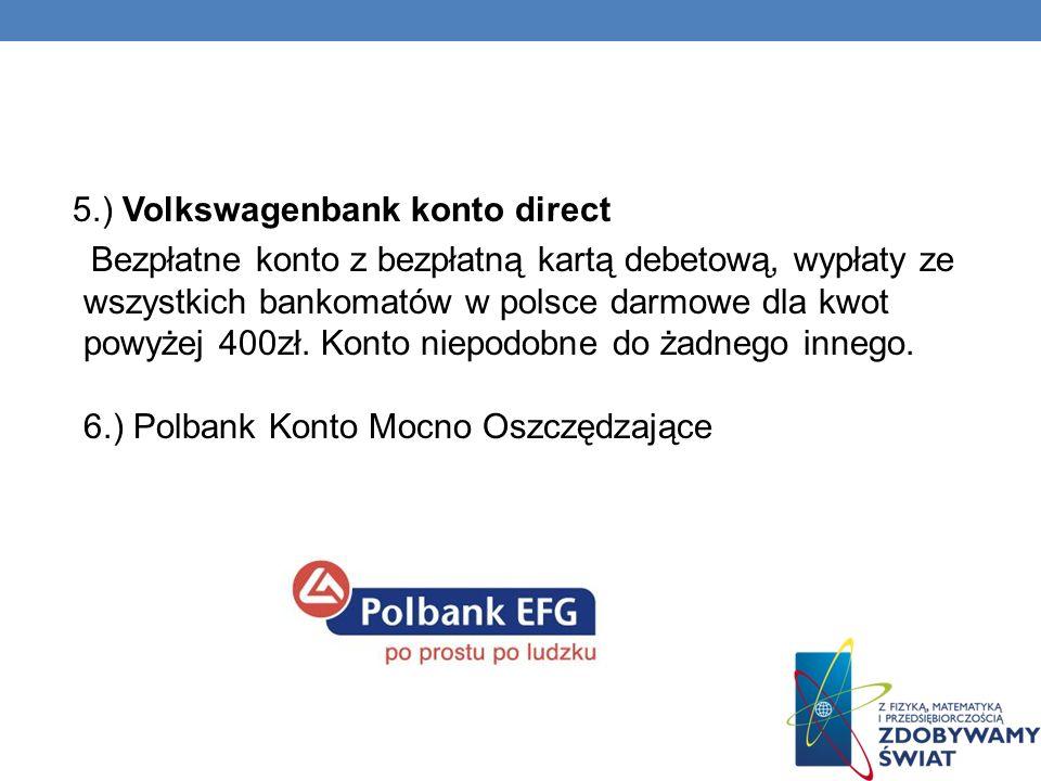 5.) Volkswagenbank konto direct Bezpłatne konto z bezpłatną kartą debetową, wypłaty ze wszystkich bankomatów w polsce darmowe dla kwot powyżej 400zł.