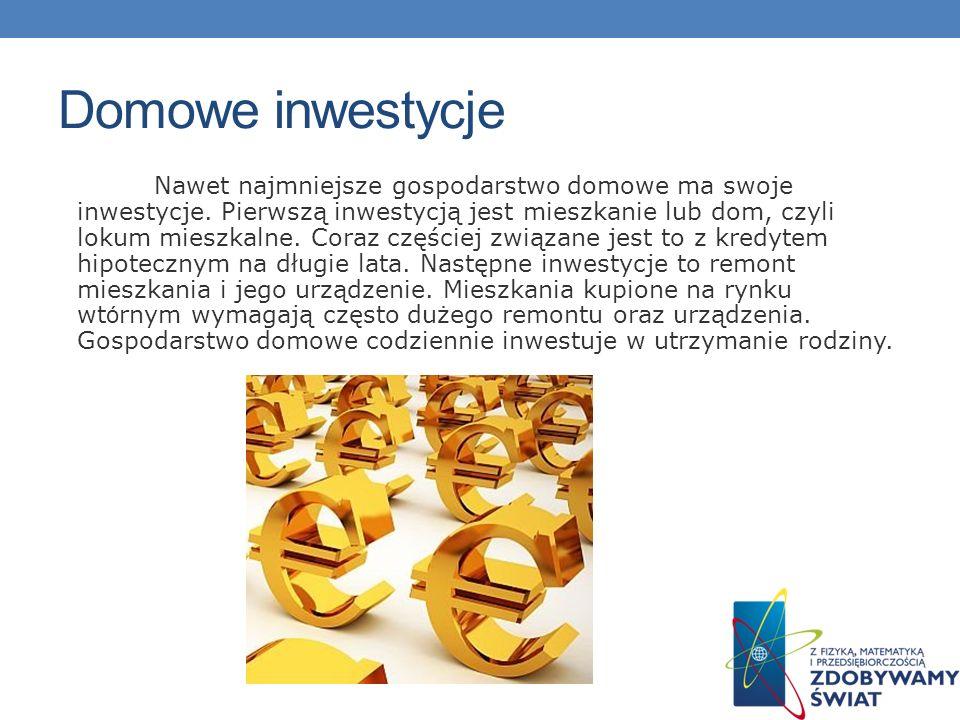 Domowe inwestycje Nawet najmniejsze gospodarstwo domowe ma swoje inwestycje. Pierwszą inwestycją jest mieszkanie lub dom, czyli lokum mieszkalne. Cora