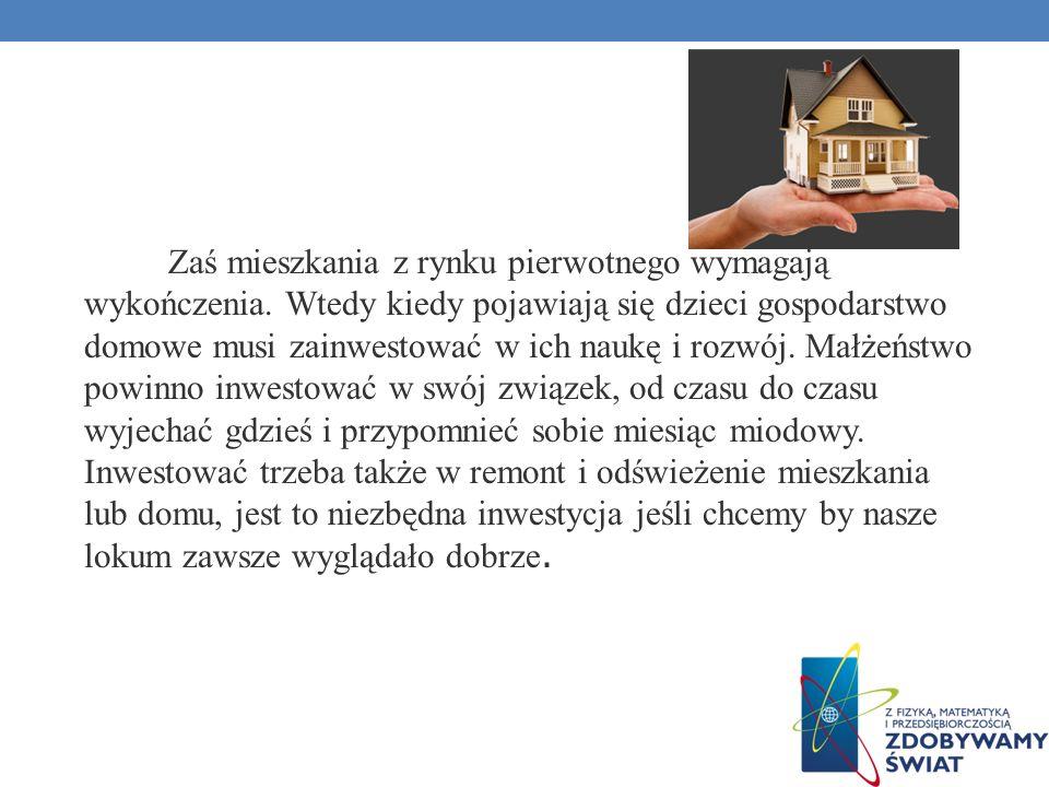 Zaś mieszkania z rynku pierwotnego wymagają wykończenia. Wtedy kiedy pojawiają się dzieci gospodarstwo domowe musi zainwestować w ich naukę i rozwój.