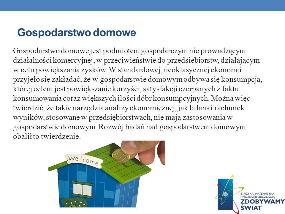 Gospodarstwo domowe Gospodarstwo domowe jest podmiotem gospodarczym nie prowadzącym działalności komercyjnej, w przeciwieństwie do przedsiębiorstw, dz