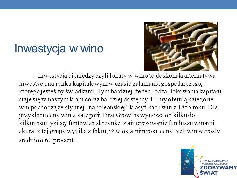 Inwestycja w wino Inwestycja pieniędzy czyli lokaty w wino to doskonała alternatywa inwestycji na rynku kapitałowym w czasie załamania gospodarczego,