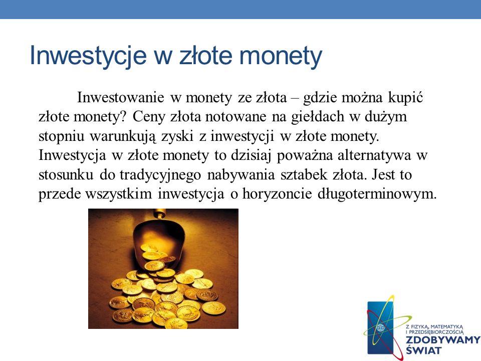 Inwestycje w złote monety Inwestowanie w monety ze złota – gdzie można kupić złote monety? Ceny złota notowane na giełdach w dużym stopniu warunkują z