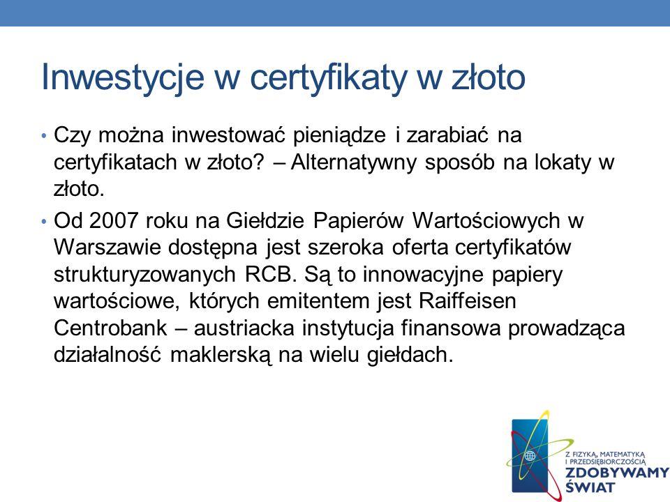 Inwestycje w certyfikaty w złoto Czy można inwestować pieniądze i zarabiać na certyfikatach w złoto? – Alternatywny sposób na lokaty w złoto. Od 2007