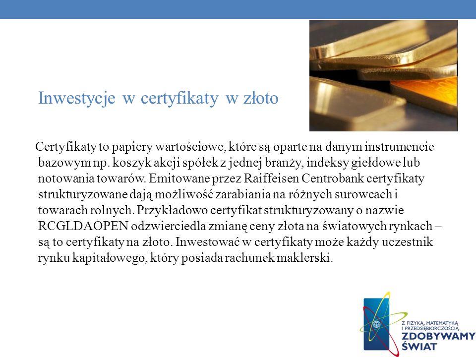 Inwestycje w certyfikaty w złoto Certyfikaty to papiery wartościowe, które są oparte na danym instrumencie bazowym np. koszyk akcji spółek z jednej br