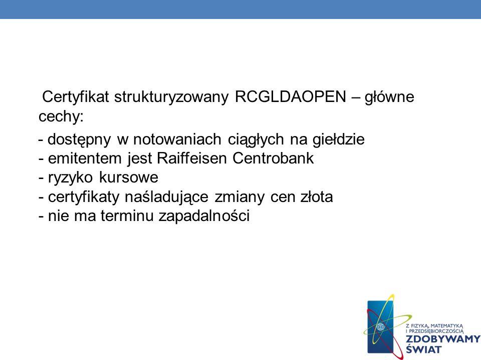 Certyfikat strukturyzowany RCGLDAOPEN – główne cechy: - dostępny w notowaniach ciągłych na giełdzie - emitentem jest Raiffeisen Centrobank - ryzyko ku