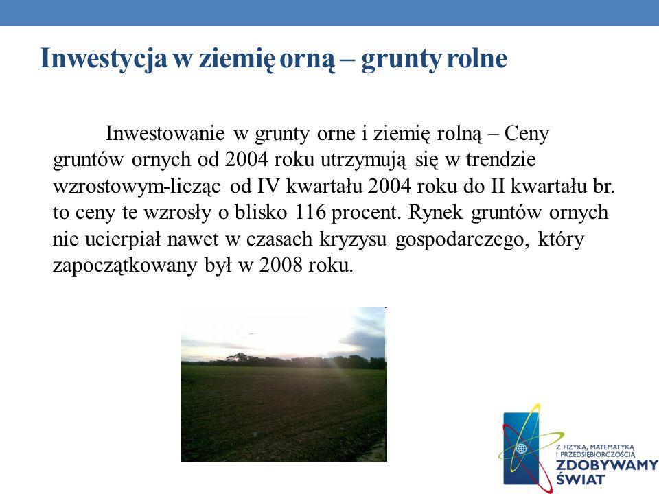 Inwestycja w ziemię orną – grunty rolne Inwestowanie w grunty orne i ziemię rolną – Ceny gruntów ornych od 2004 roku utrzymują się w trendzie wzrostow