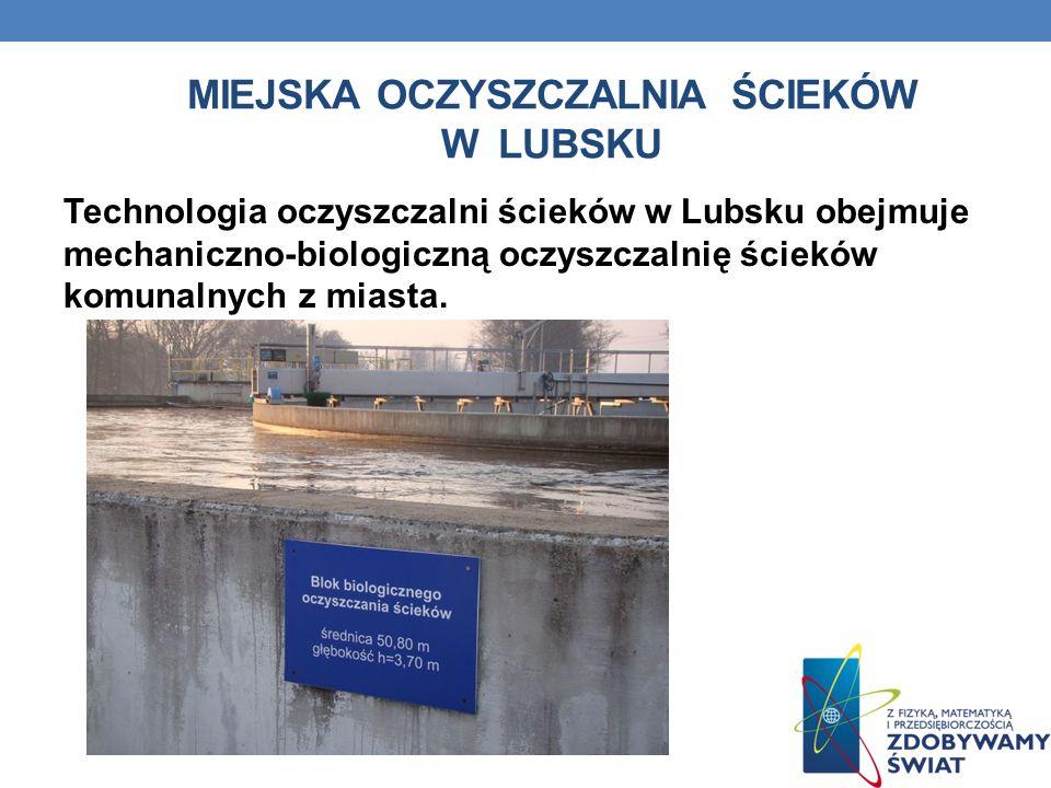 MIEJSKA OCZYSZCZALNIA ŚCIEKÓW W LUBSKU Technologia oczyszczalni ścieków w Lubsku obejmuje mechaniczno-biologiczną oczyszczalnię ścieków komunalnych z