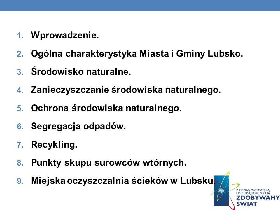 1. Wprowadzenie. 2. Ogólna charakterystyka Miasta i Gminy Lubsko. 3. Środowisko naturalne. 4. Zanieczyszczanie środowiska naturalnego. 5. Ochrona środ