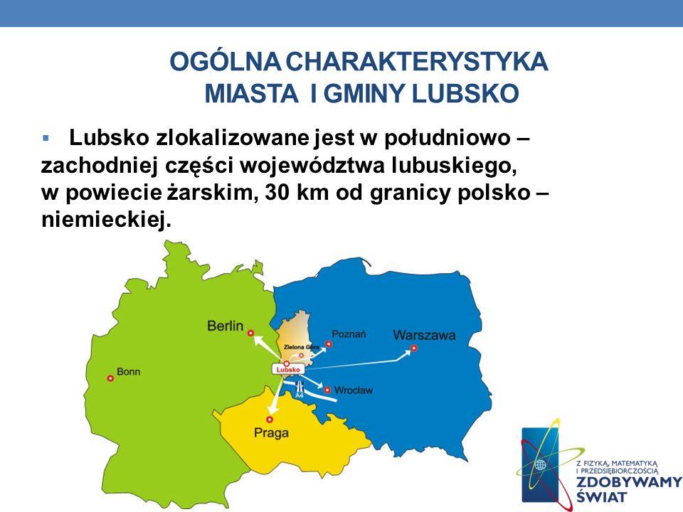 OGÓLNA CHARAKTERYSTYKA MIASTA I GMINY LUBSKO Lubsko zlokalizowane jest w południowo – zachodniej części województwa lubuskiego, w powiecie żarskim, 30