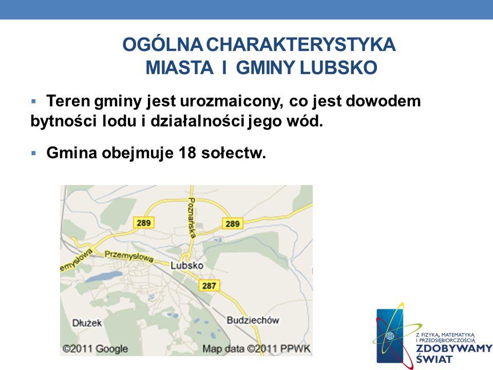 OGÓLNA CHARAKTERYSTYKA MIASTA I GMINY LUBSKO Teren gminy jest urozmaicony, co jest dowodem bytności lodu i działalności jego wód. Gmina obejmuje 18 so