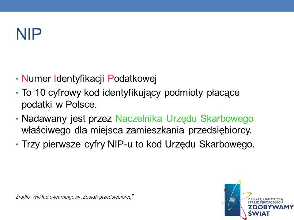 NIP Numer Identyfikacji Podatkowej To 10 cyfrowy kod identyfikujący podmioty płacące podatki w Polsce. Nadawany jest przez Naczelnika Urzędu Skarboweg