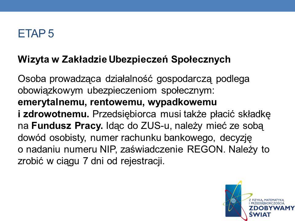 ETAP 5 Wizyta w Zakładzie Ubezpieczeń Społecznych Osoba prowadząca działalność gospodarczą podlega obowiązkowym ubezpieczeniom społecznym: emerytalnem