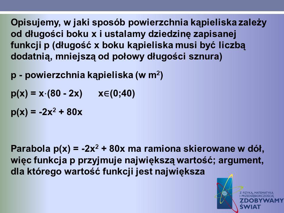 Opisujemy, w jaki sposób powierzchnia kąpieliska zależy od długości boku x i ustalamy dziedzinę zapisanej funkcji p (długość x boku kąpieliska musi by