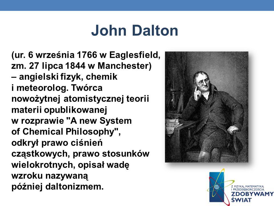 (ur. 6 września 1766 w Eaglesfield, zm. 27 lipca 1844 w Manchester) – angielski fizyk, chemik i meteorolog. Twórca nowożytnej atomistycznej teorii mat