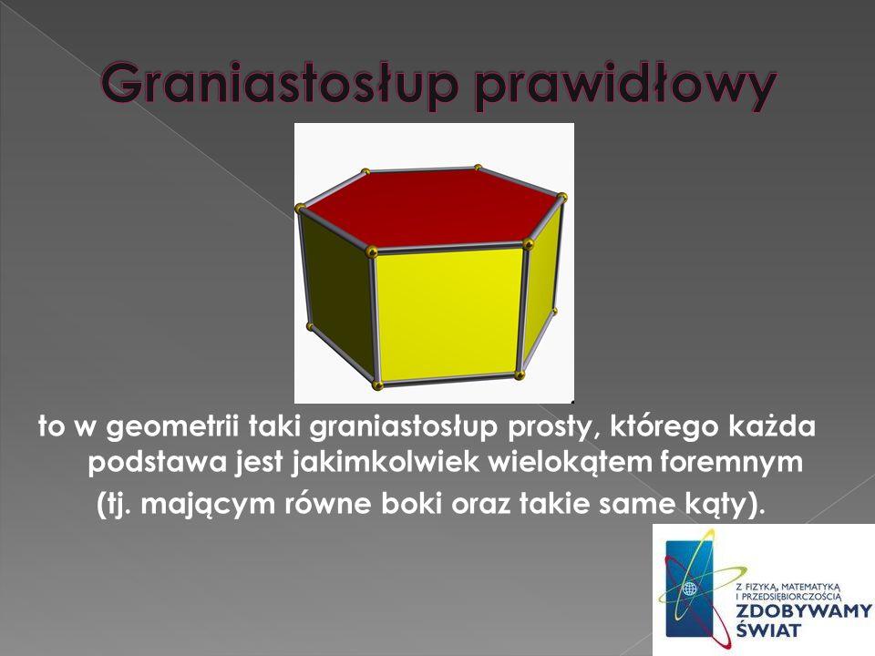 V = Pp H Pc =2Pp + Pb Pc – Pole powierzchni całkowitej Pp – Pole podstawy H – Wysokość graniastosłupa Pb – Pole powierzchni bocznej