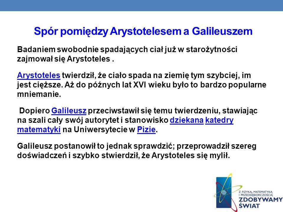 Spór pomiędzy Arystotelesem a Galileuszem Badaniem swobodnie spadających ciał już w starożytności zajmował się Arystoteles. ArystotelesArystoteles twi