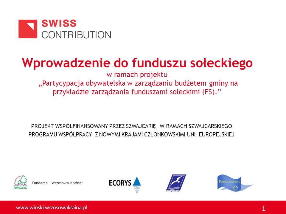www.wioski.wrzosowakraina.pl 1 Wprowadzenie do funduszu sołeckiego w ramach projektu Partycypacja obywatelska w zarządzaniu budżetem gminy na przykładzie zarządzania funduszami sołeckimi (FS).