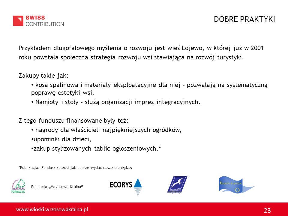 www.wioski.wrzosowakraina.pl 23 Fundacja Wrzosowa Kraina Przykładem długofalowego myślenia o rozwoju jest wieś Łojewo, w której już w 2001 roku powstała społeczna strategia rozwoju wsi stawiająca na rozwój turystyki.