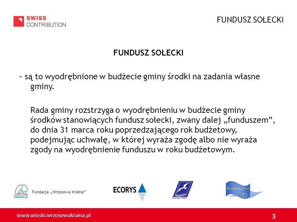 www.wioski.wrzosowakraina.pl 3 Fundacja Wrzosowa Kraina FUNDUSZ SOŁECKI – są to wyodrębnione w budżecie gminy środki na zadania własne gminy.