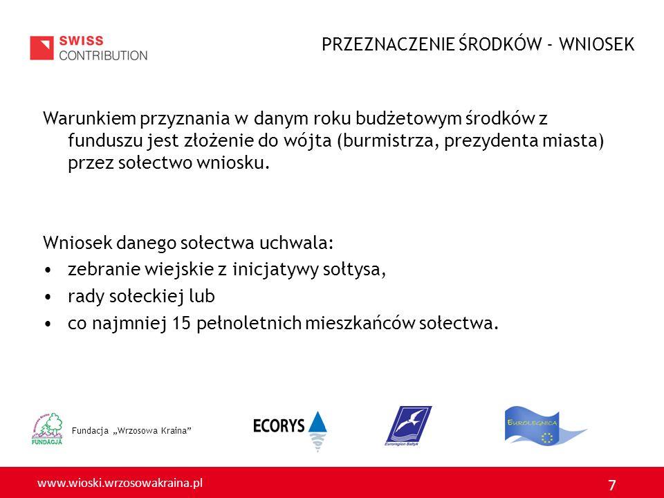 www.wioski.wrzosowakraina.pl 7 Fundacja Wrzosowa Kraina Warunkiem przyznania w danym roku budżetowym środków z funduszu jest złożenie do wójta (burmistrza, prezydenta miasta) przez sołectwo wniosku.