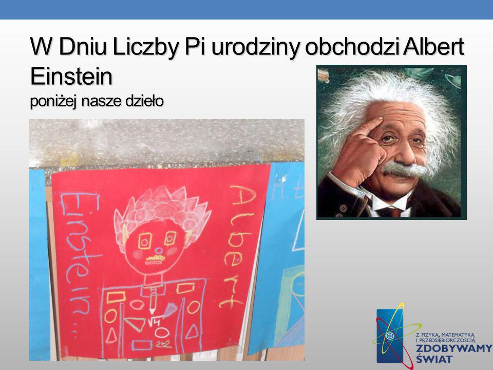 W Dniu Liczby Pi urodziny obchodzi Albert Einstein poniżej nasze dzieło