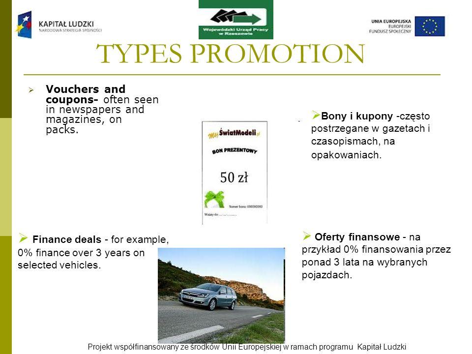 Projekt współfinansowany ze środków Unii Europejskiej w ramach programu Kapitał Ludzki TYPES PROMOTION Vouchers and coupons- often seen in newspapers
