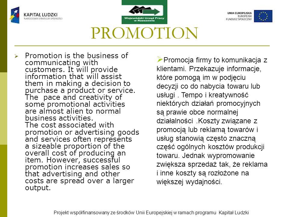 Projekt współfinansowany ze środków Unii Europejskiej w ramach programu Kapitał Ludzki PROMOTION Promotion is the business of communicating with custo