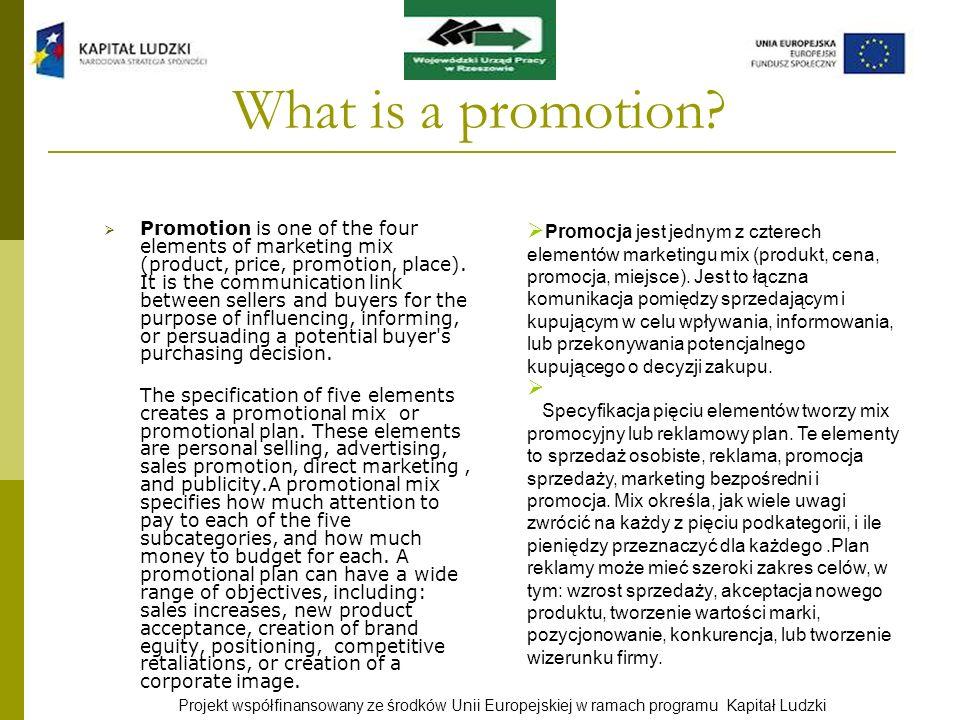 Projekt współfinansowany ze środków Unii Europejskiej w ramach programu Kapitał Ludzki What is a promotion? Promotion is one of the four elements of m