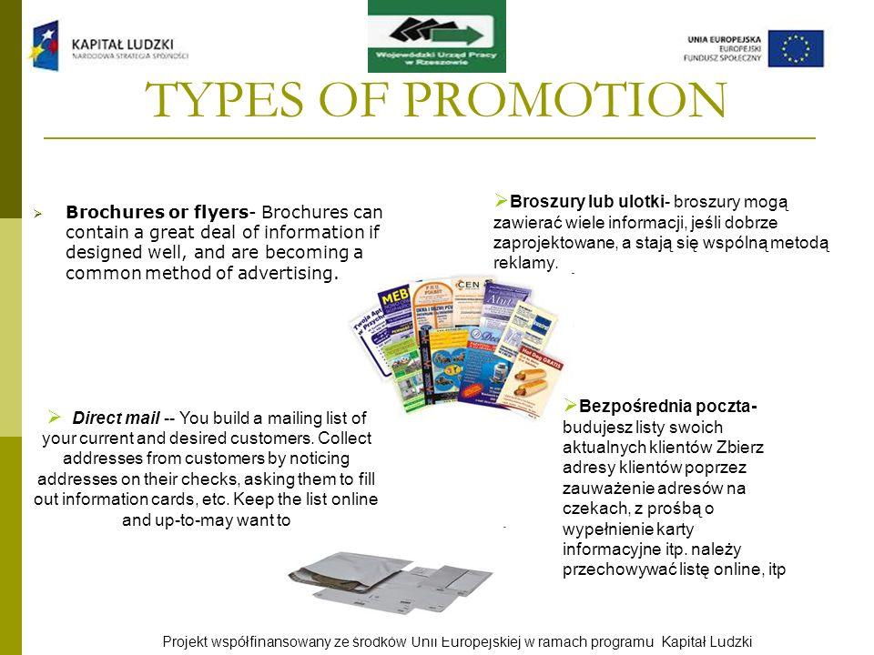 Projekt współfinansowany ze środków Unii Europejskiej w ramach programu Kapitał Ludzki TYPES OF PROMOTION Brochures or flyers- Brochures can contain a