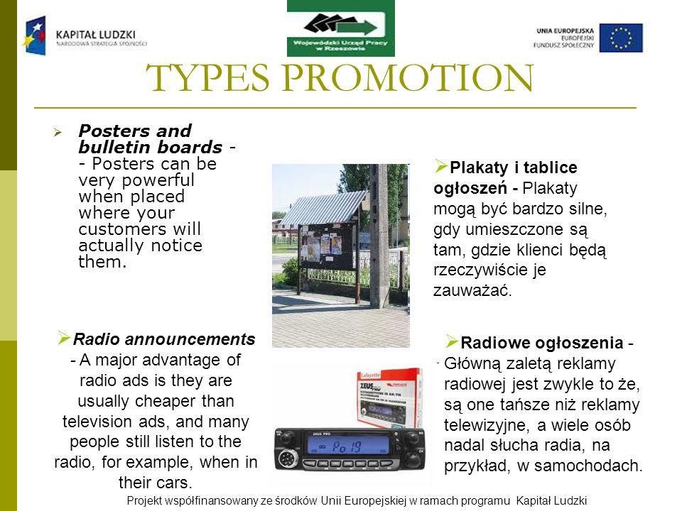 Projekt współfinansowany ze środków Unii Europejskiej w ramach programu Kapitał Ludzki TYPES PROMOTION Posters and bulletin boards - - Posters can be
