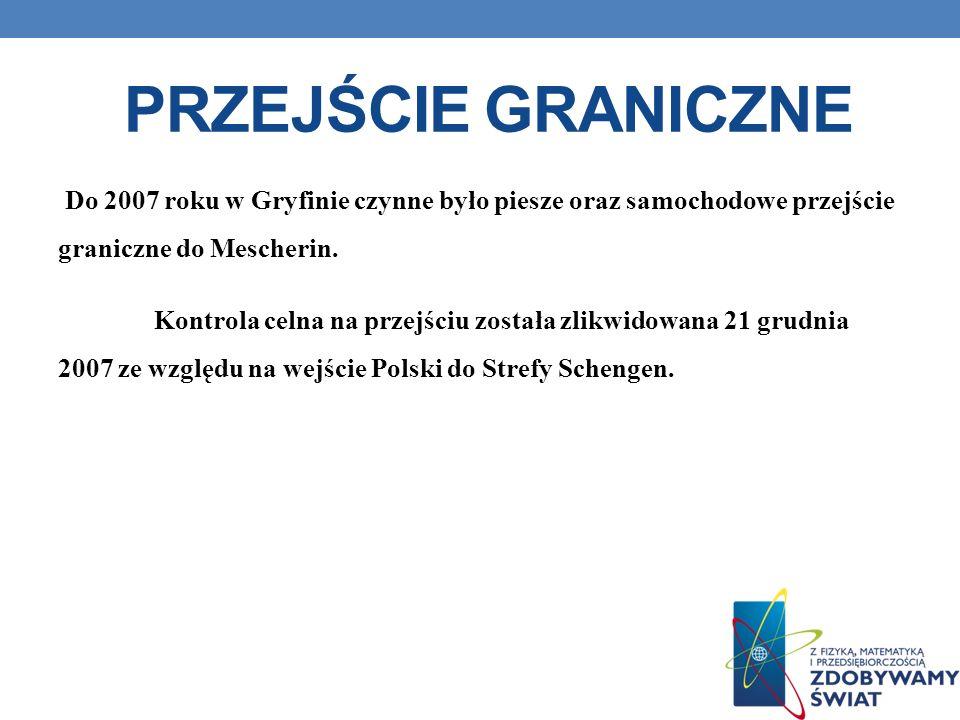 PRZEJŚCIE GRANICZNE Do 2007 roku w Gryfinie czynne było piesze oraz samochodowe przejście graniczne do Mescherin. Kontrola celna na przejściu została