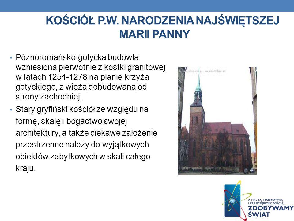 KOŚCIÓŁ P.W. NARODZENIA NAJŚWIĘTSZEJ MARII PANNY Późnoromańsko-gotycka budowla wzniesiona pierwotnie z kostki granitowej w latach 1254-1278 na planie