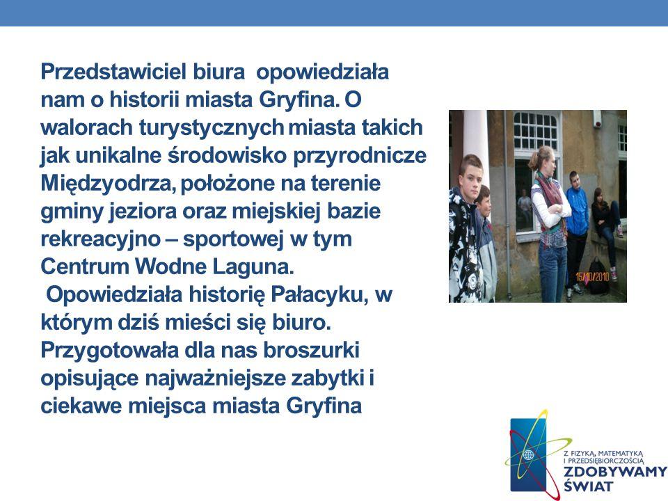 Przedstawiciel biura opowiedziała nam o historii miasta Gryfina. O walorach turystycznych miasta takich jak unikalne środowisko przyrodnicze Międzyodr