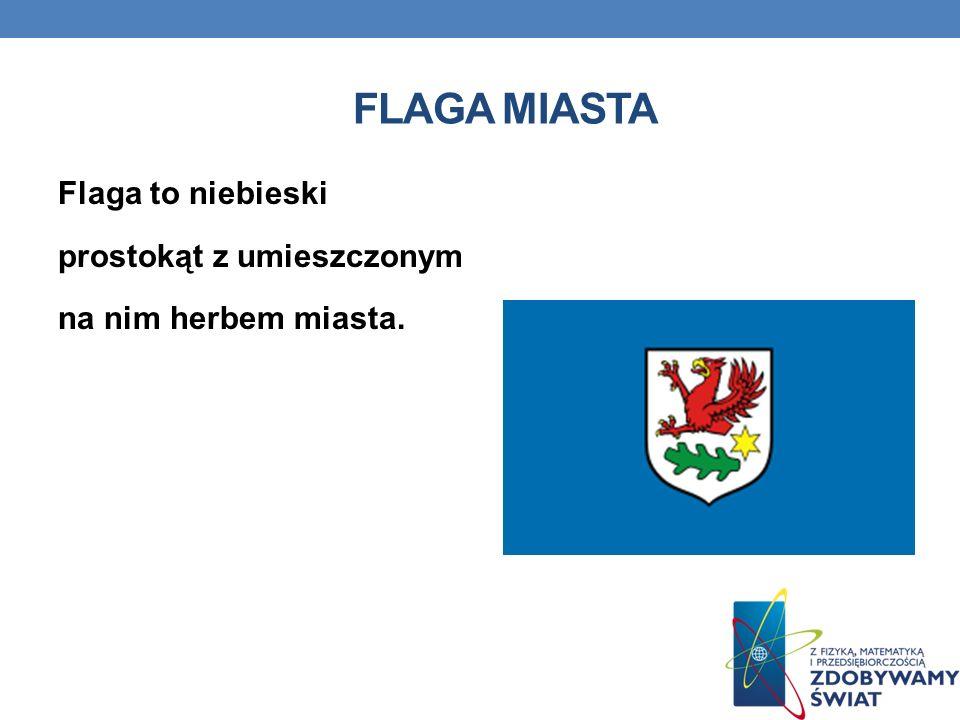 FLAGA MIASTA Flaga to niebieski prostokąt z umieszczonym na nim herbem miasta.