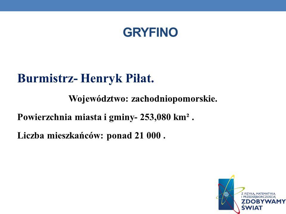 GRYFINO Burmistrz- Henryk Piłat. Województwo: zachodniopomorskie. Powierzchnia miasta i gminy- 253,080 km². Liczba mieszkańców: ponad 21 000.