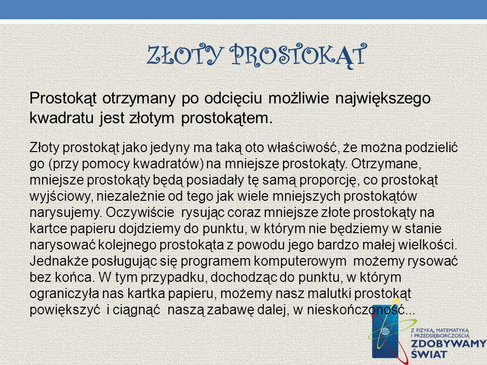 ZŁOTY PROSTOK Ą T Prostokąt otrzymany po odcięciu możliwie największego kwadratu jest złotym prostokątem.