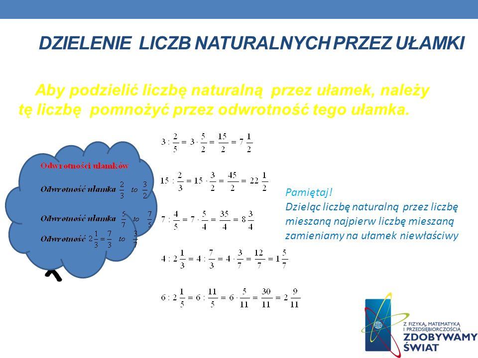: 2 = Po zamianie dzielenia na mnożenie możemy skracać licznik z mianownikiem DZIELENIE UŁAMKÓW ZWYKŁYCH PRZEZ LICZBY NATURALNE Aby podzielić ułamek p