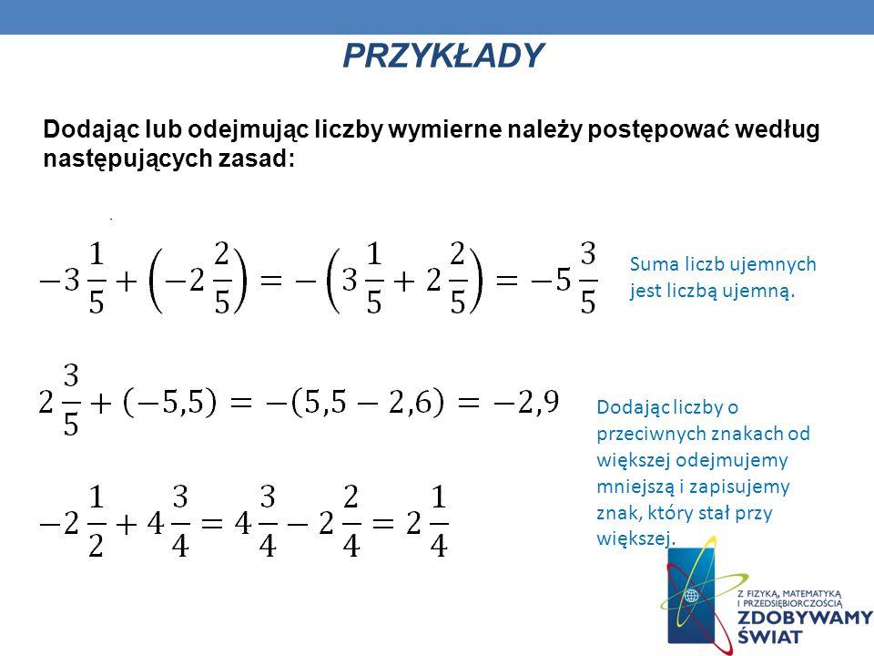 DODAWANIE I ODEJMOWANIE LICZB WYMIERNYCH. Przykłady działań na liczbach całkowitych dodatnich i ujemnych: 2 + (-3) = 2 – 3 = -1 -3 + 5 = 2 -4 + (-7) =